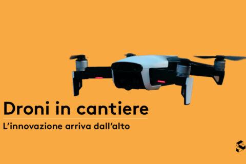 Droni in cantiere: l'innovazione arriva dall'alto