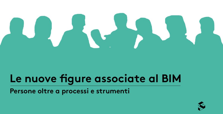 Le nuove figure associate al BIM: Persone oltre a processi e strumenti