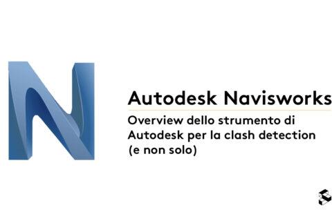 Autodesk Navisworks: Overview dello strumento di Autodesk per la clash detection (e non solo)