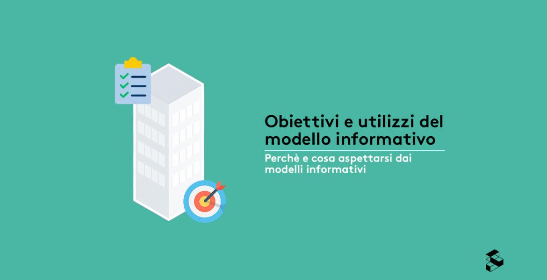 Obiettivi ed utilizzi del modello informativo